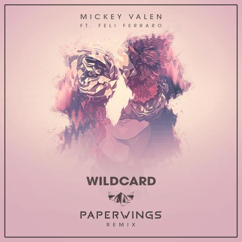 Wildcard – Mickey Valen ( Remix featuring Feli Ferraro) – By Paperwings