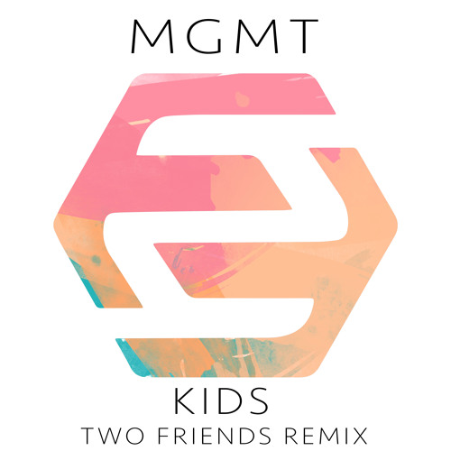 MGMT – Kids ( Two Friends Remix )