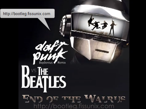 End of the Walrus (Daft Punk -BoyGenius Remix- VS The Beatles) – By Fissunix