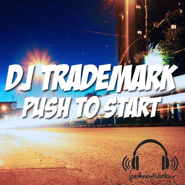 DJ Trademark – Push To Start