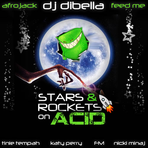 Stars & Rockets on Acid (Feed Me/Afrojack/FM/Tinie Tempah/Katy Perry/Nicki Minaj) – By DiBella