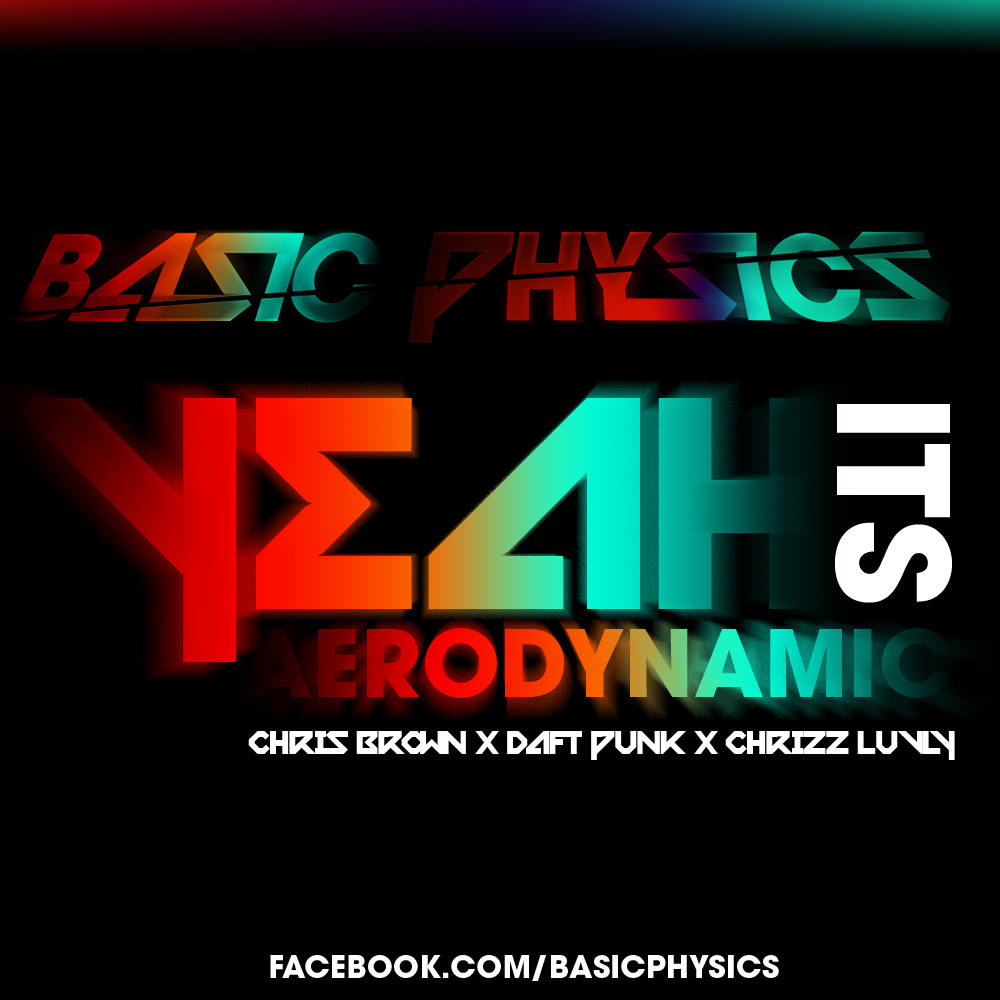 Yeah, It's Aerodynamic (Daft Punk // Chris Brown // Chrizz Luvly) – By Basic Physics