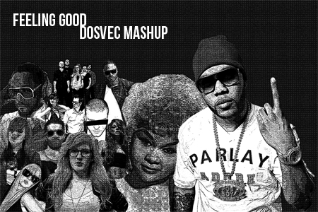 """Feeling Good"" Mashup – By DOSVEC"