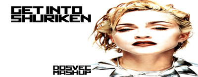 "Madonna vs Madeon Mashup ""Get Into Shuriken"" – By DOSVEC"