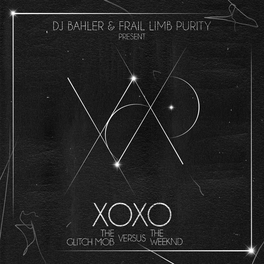XOXO [The Glitch Mob + The Weeknd] Album Release – By Dj Bahler & Frail Limb Purity
