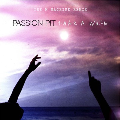 Take A Walk – Passion Pit (The M Machine Remix)