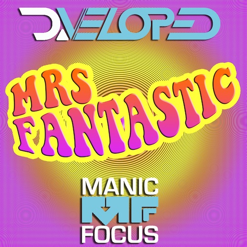 Mrs. Fantastic (D.veloped X Manic Focus)