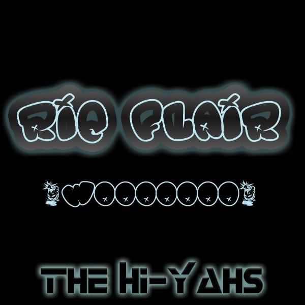 The Hi-Yahs – Ric Flair Bitch (Wooooooo) Original Mix