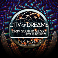 City Of Dreams (Dirty South & Alesso) [Trademark Vocal Bootleg]