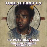 Take A Firefly (Childish Gambino x Passion Pit)