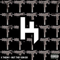 Wut They Gon Do! – By K Theory