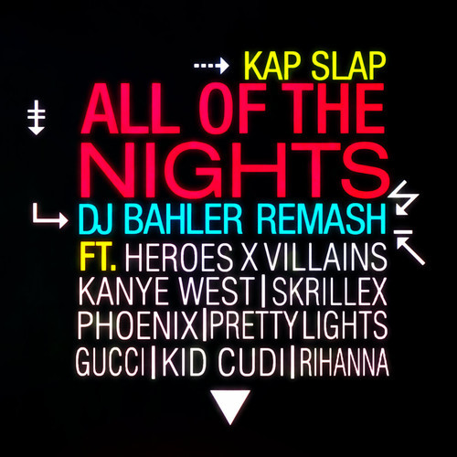 Kap Slap – All of the Nights (DJ BAHLER Remash) [Kanye + Heroes X Villains + Kid Cudi + Phoenix]