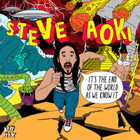 It's The End Of The World As We Know It EP – Steve Aoki