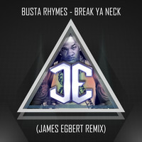 Busta Rhymes – Break Ya Neck (James Egbert Remix) – By James Egbert