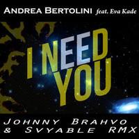Andrea Bertolini ft. Eva Kade – I Need You (JohnnyBrahvo Remix ft. Svyable)