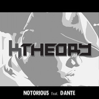 Notorious (Feat. Danté) – By K Theory