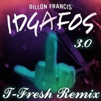 Dillon Francis – IDGAFOS (T-Fresh Remix)