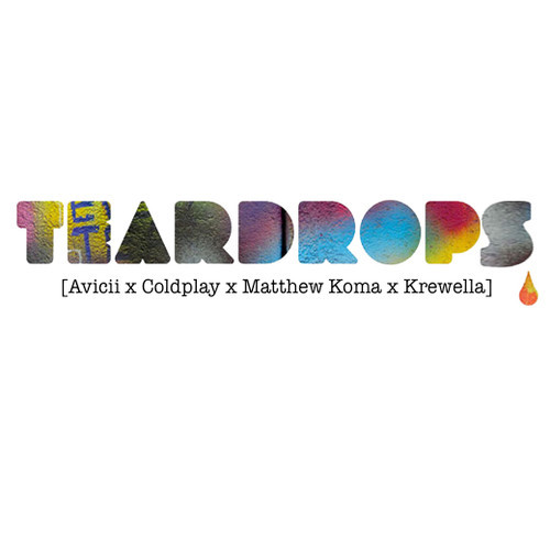 Teardrops (Troika Mashup) [Avicii x Coldplay x Matthew Koma x Krewella]