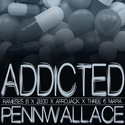 Addicted (Rameses B X Zedd x AfroJack x Three 6 Mafia) PennWallace