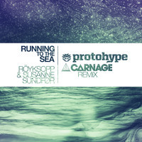 Running To The Sea (Protohype & Carnage Remix)