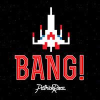 BANG! – By PatrickReza