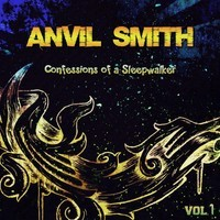 Confessions Of A Sleepwalker, Vol. 1 (Album) – By Anvil Smith