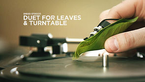 Duet for Leaves & Turntable – By Diego Stocco