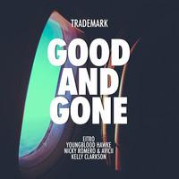 Good And Gone (Youngblood Hawke x Nicky Romero & Avicii x Kelly Clarkson) – By DJ Trademark