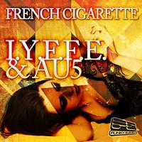 French Cigarette (Original Mix) – Produced by I.Y.F.F.E. & Au5