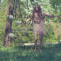 I Will Lose Myself In Time (Mumford & Sons vs OneRepublic vs Imagine Dragons) – By DJ 21azy