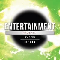 Phoenix – Entertainment (Remix) – By Kastra
