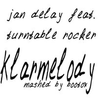 Jan Delay vs Turntable Rocker – Klarmelody (Mashup) – By BootOX