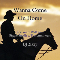 Wanna Come On Home (Gloriana x The Lumineers x Biggie Smalls x Will Smith) – By Dj 21azy