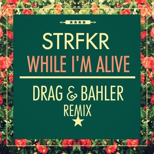 STRFKR – While I'm Alive (DRAG & BAHLER Remix)