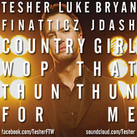 Country Girl (Luke Bryan vs Finatticz  vs J. Dash Mashup) – By Tesher