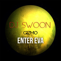 Enter Eva (featuring Gizmo) – By Dj Swoon