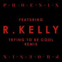 Trying To Be Cool feat. R Kelly (Remix) – By Phoenix