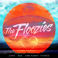 Love, Sex, And Fancy Things (Original) – By The Floozies