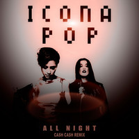 Icona Pop – All Night (Remix) – By Cash Cash