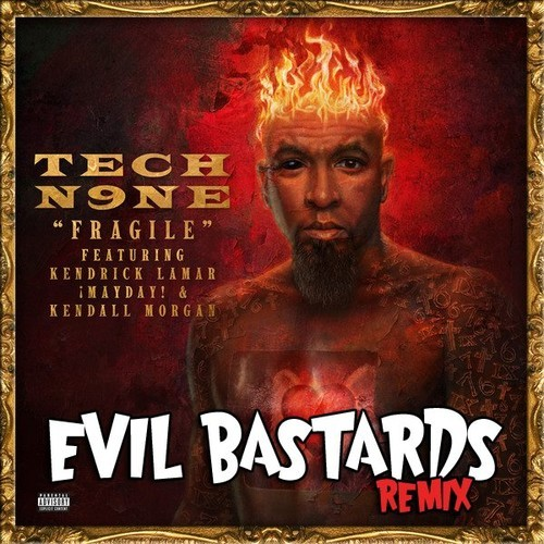 Tech N9ne feat. Kendrick Lamar – Fragile (Evil Bastards Remix)