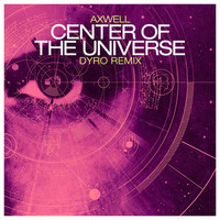 Axwell – Center Of The Universe (Dyro Remix)