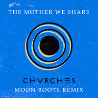 CHVRCHES – The Mother We Share (Moon Boots Remix)