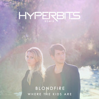 Blondfire – Where The Kids Are (Remix) – By Hyperbits