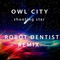 Owl City – Shooting Star (Remix) – By Robot Dentist