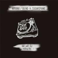 Come As A Beat Junkie (Nirvana vs Blend vs Sugahspank! Mashup) – By Kill Mr Dj