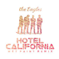 The Eagles – Hotel California (Wet Paint Remix)