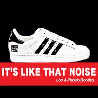 It's Like That Noise (Run DMC vs Qulinez vs Quintino vs Blinders Bootleg) – By Loo & Placido