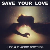 Save Your Love (Knife Party Vs The Rapture Vs SHM Vs Bingo Players Vs Cassius Bootleg) – By  Loo & Placido