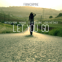 Let You Go (Ellie Goulding vs Matthew Koma vs Louis The Child vs Kaskade Mashup) – By Frank Carmine