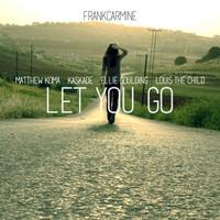 Let You Go (Ellie Goulding vs Matthew Koma vs Louis The Child vs Kaskade Mashup) – By Frank Carmine